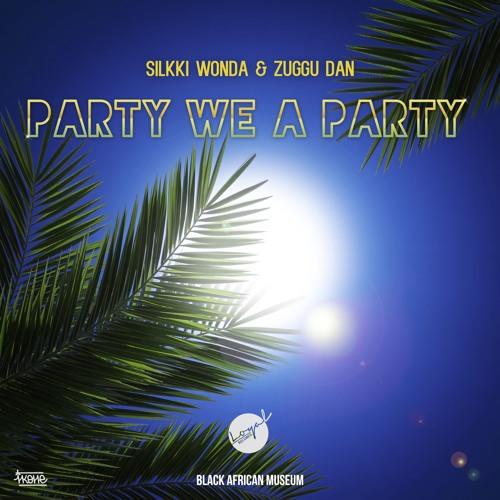 Party We A Party - Silkki Wonda Ft. Zuggu Dan