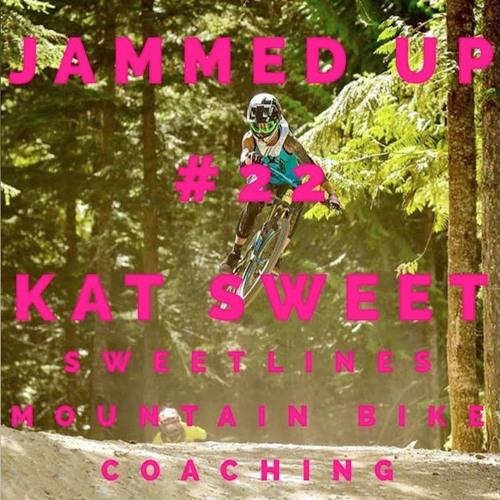 Jammed Up #22 Kat Sweet (Sweetlines MTB coaching)