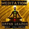 Grynd Seazon - Meditation ft. Full Metal F Dot