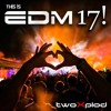 This Is EDM 17! (mixed By TwoXplod)