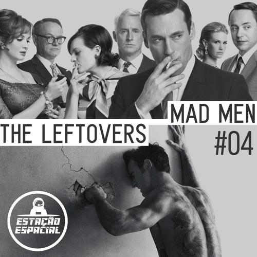 EstaçãoEspacial #4 - Mad Men, The Leftovers.