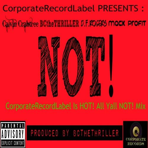 NOT!(CorporateRecordLabel is Hot! All Yall Not! Mix)(Ft. Mack Profit & D.F. Rogers)