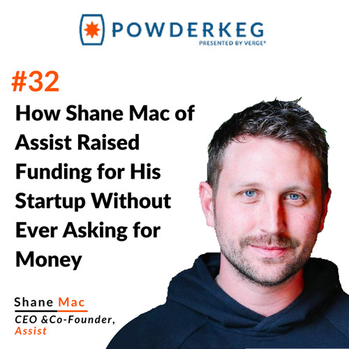 #32: How Shane Mac of Assist Raised Funding for His Startup Without Ever Asking for Money