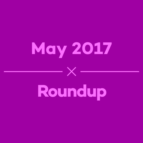 Episode 18 - May 2017 Roundup