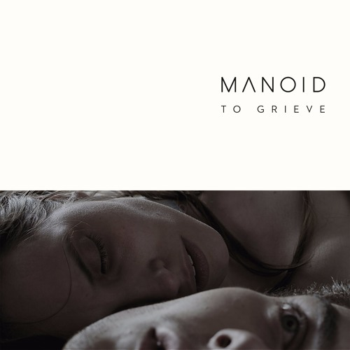 MANOID - To Grieve EP