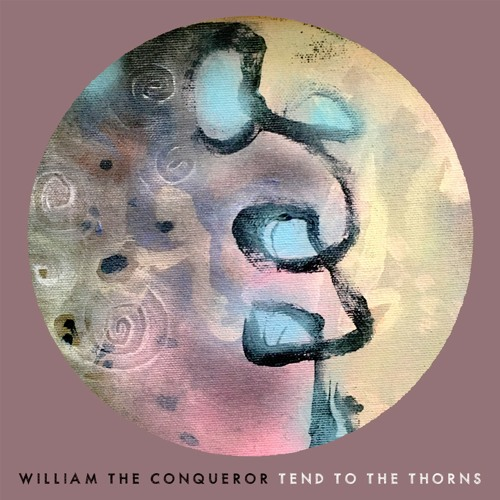 William The Conqueror - Tend To The Thorns