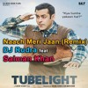 Naach Meri Jaan (Official Remix) DJ Rudra (Tubelight)ft Salman Khan & SRK 2017