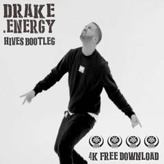 Drake - Energy (Hives Bootleg) ** 4K followers Free Download **