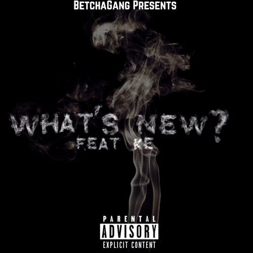 Betcha Gang - What's New ft. KE (Prod. By Majik The Producer)