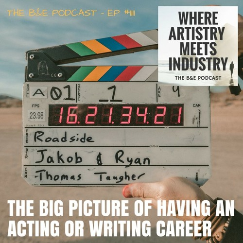 B&EP #111 - The Big Picture of Having an Acting or Writing Career
