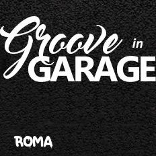 ROMA - GROOVE IN GARAGE