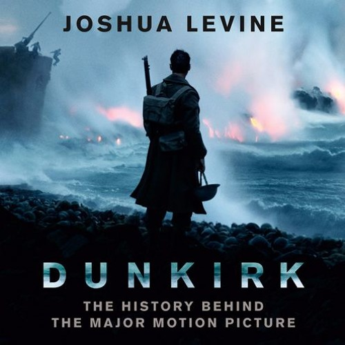 Dunkirk, by Joshua Levine, Read by Jonathan Keeble and Leighton Pugh