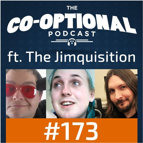 The Co-Optional Podcast Ep. 173 ft. The Jimquisition [strong language] - June 8th, 2017