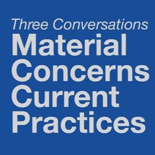 Material Concerns and Current Practice (PART 2)