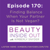 Episode 170: Finding Balance When Your Partner Is Not Vegan?