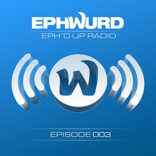 Ephwurd presents Eph'd Up Radio #003