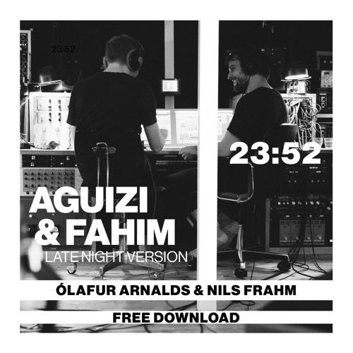 Ólafur Arnalds & Nils Frahm - 23:52 [Aguizi & Fahim Late Night Version] FREE DOWNLOAD
