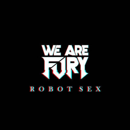 WE ARE FURY - Robot Sex