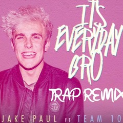 Its Everyday Bro (Trap Remix) - Jake Paul Ft. Team10