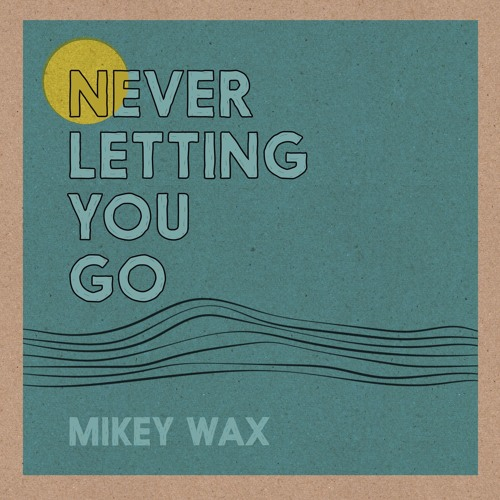 Never Letting You Go - Mikey Wax (NEW - ON ITUNES!)