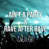 AIN'T A PARTY X RAVE AFTER RAVE - UMU MASH-UP [FREE DOWNLOAD]