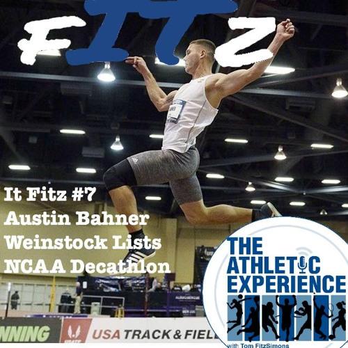 It Fitz #7 - Austin Bahner Joins - NCAA Decathlon Recap - Weinstock List Explodes
