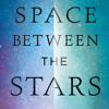 The Space Between the Stars by Anne Corlett, read by Mary Woodvine