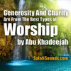 Generosity And Charity Are From The Best Types Of Worship By Abu Khadeejah