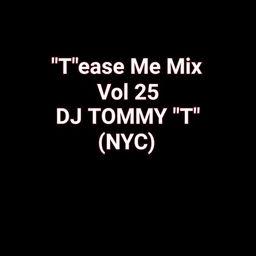 """T""ease Me Mix Vol 25 - DJ TOMMY ""T"" (NYC)June 2017"