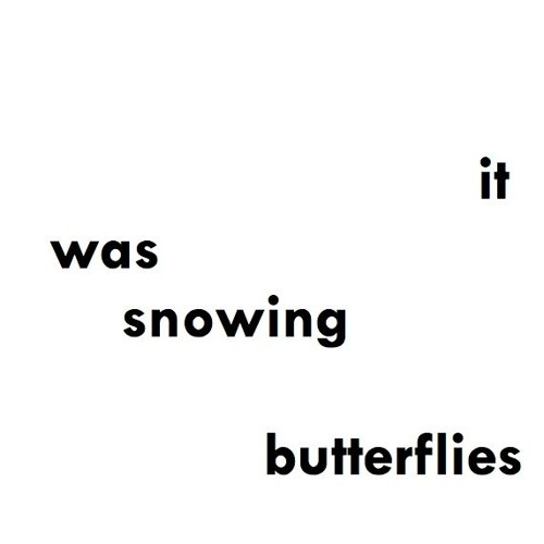 it was snowing butterflies [excerpt]