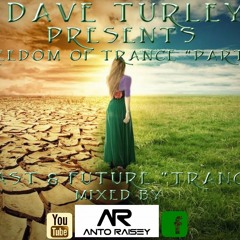 """Dave Turley Presents """"Freedom Of Trance Part VI """" Past&Future mix from Dj ANTO'RAISEY"""