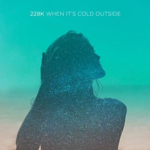 228K ~ When It's Cold Outside