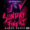 Sir Rosevelt - Sunday Finest (Gazzo Remix)