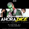 AHORA DICE - OZUNA FT J BALVIN - BLASTER DJ 2017 P -