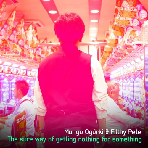 Mungo Ogórki & Filthy Pete - The Sure Way Of Getting Nothing For Something