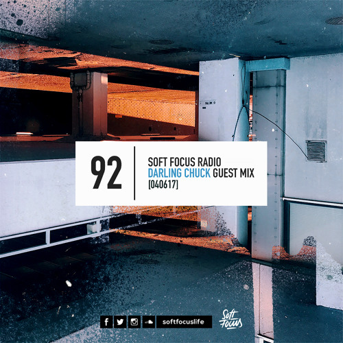 Soft Focus Radio 92 | Darling Chuck Guest Mix