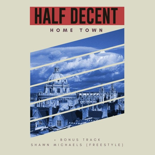 Half Decent - Home Town + Shawn Michaels (Freestyle)