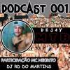 # PODCAST 001 DJ MTB  PART´MC NEGRITO ,DJ RD DO MARTINS (SÓ COROOOOOOO PRAS DI RAÇA FDP )