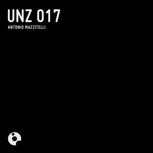 UNZ017 : Antonio Mazzitelli - UNZ 017 (Original Mix)