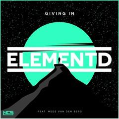 ElementD - Giving In (feat. Mees Van Den Berg) [NCS Release]