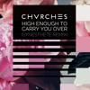 CHVRCHES - High Enough To Carry You Over (Synesthete Remix)