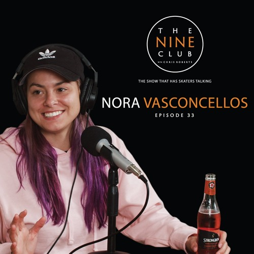 Nora Vasconcellos | Episode 33 - The Nine Club With Chris Roberts