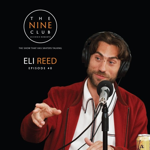 Eli Reed | Episode 40 - The Nine Club With Chris Roberts