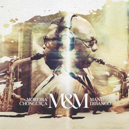 M & M: Moreira Chonguica & Manu Dibango