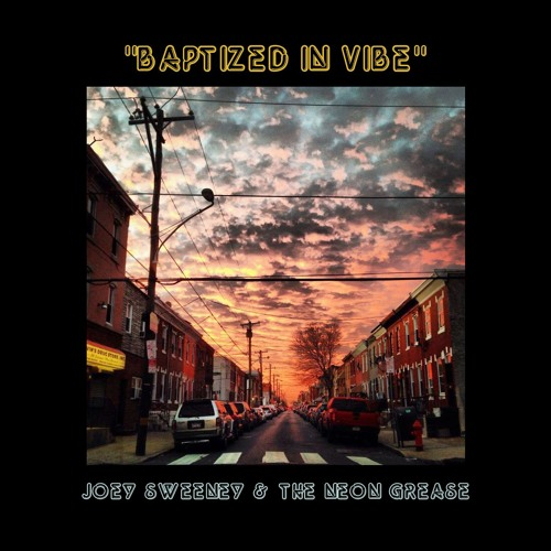 """Joey Sweeney & The Neon Grease - """"Baptized In Vibe"""""""