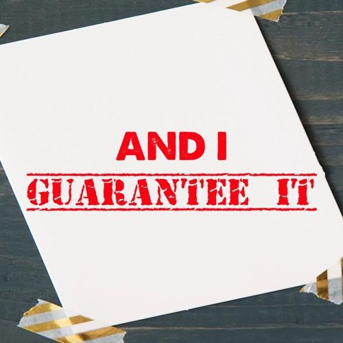 And I Guarantee It