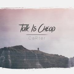 Talk Is Cheap (prod. by CaRter)