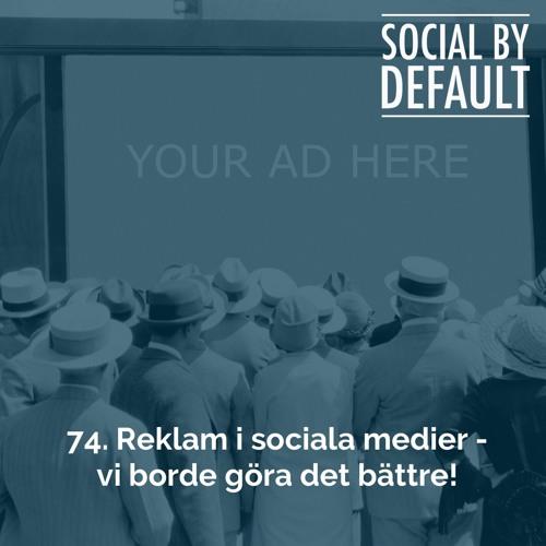 74. Reklam i sociala medier – vi borde göra det bättre