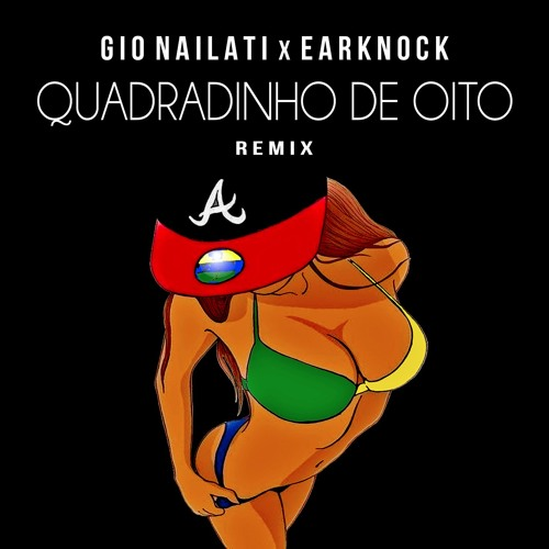 Gio Nailati X Earknock - Quadradinho De Oito (Remix) FREE DOWNLOAD CLICK BUY