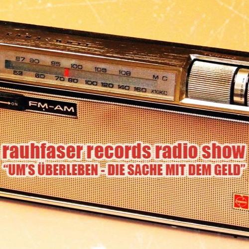 """RaReRa - Rauhfaser Records Radioshow #2 """"Um`s Überleben - Die Sache mit dem Geld"""""""